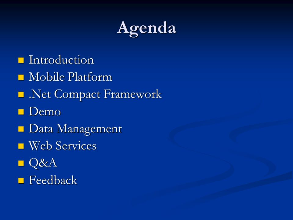 Agenda Introduction Introduction Mobile Platform Mobile Platform.Net Compact Framework.Net Compact Framework Demo Demo Data Management Data Management