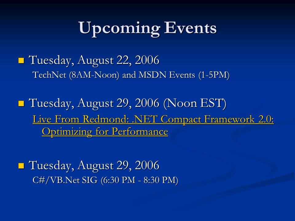 Upcoming Events Tuesday, August 22, 2006 Tuesday, August 22, 2006 TechNet (8AM-Noon) and MSDN Events (1-5PM) Tuesday, August 29, 2006 (Noon EST) Tuesd
