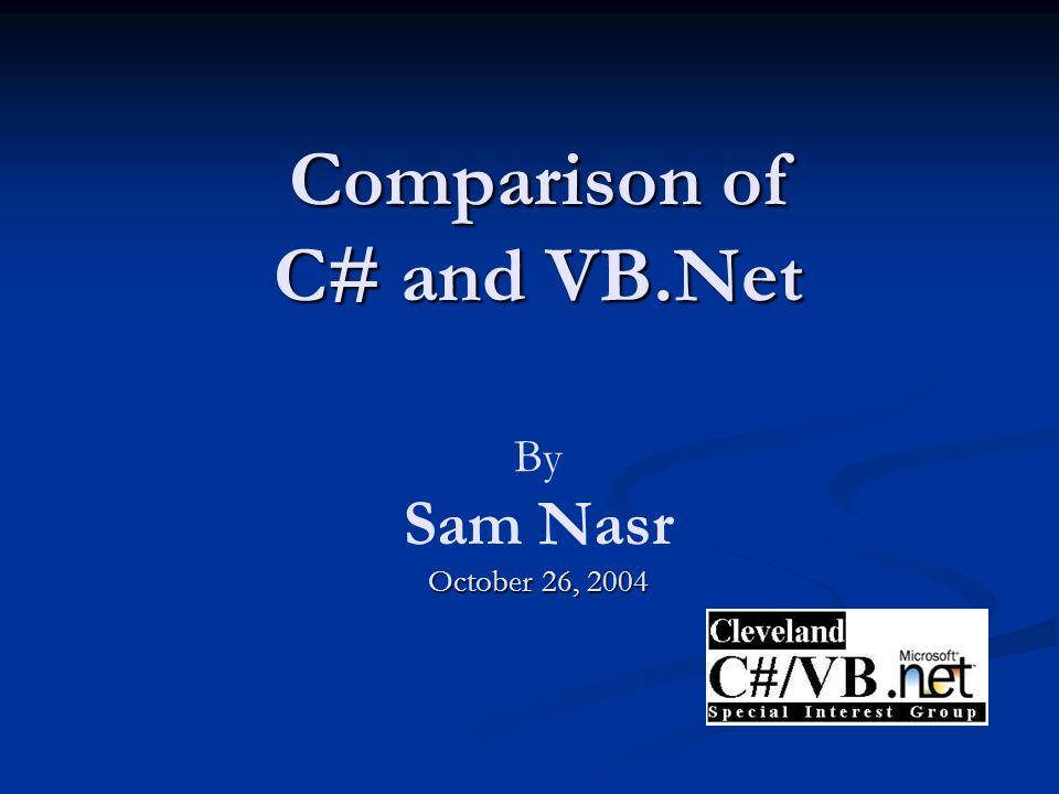 Comparison of C# and VB.Net October 26, 2004 Comparison of C# and VB.Net By Sam Nasr October 26, 2004
