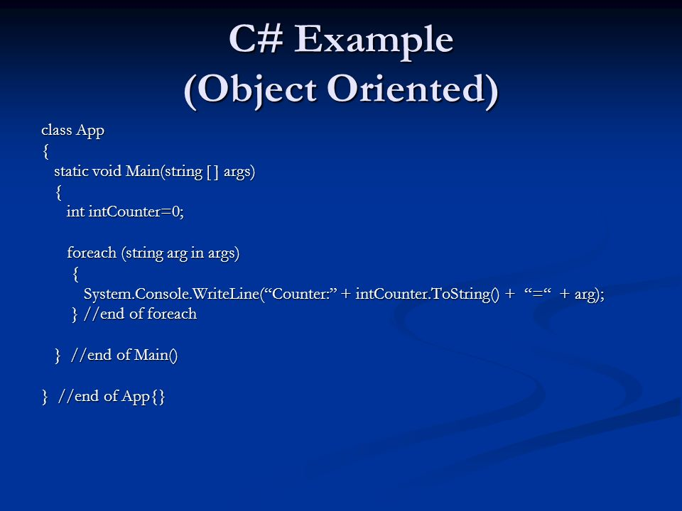 C# Example (Object Oriented) class App { static void Main(string [ ] args) static void Main(string [ ] args) { int intCounter=0; int intCounter=0; for