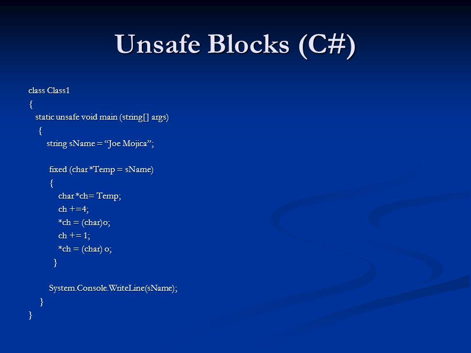 Unsafe Blocks (C#) class Class1 { static unsafe void main (string[ ] args) static unsafe void main (string[ ] args) { string sName = Joe Mojica; strin