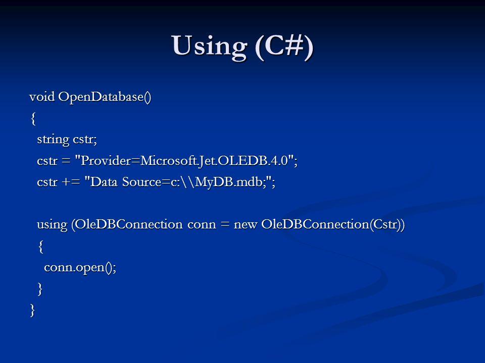 Using (C#) void OpenDatabase() { string cstr; string cstr; cstr =