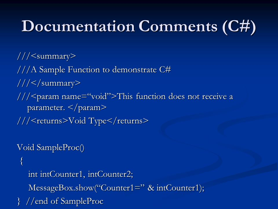 Documentation Comments (C#) ///<summary> ///A Sample Function to demonstrate C# ///</summary> /// This function does not receive a parameter. /// This
