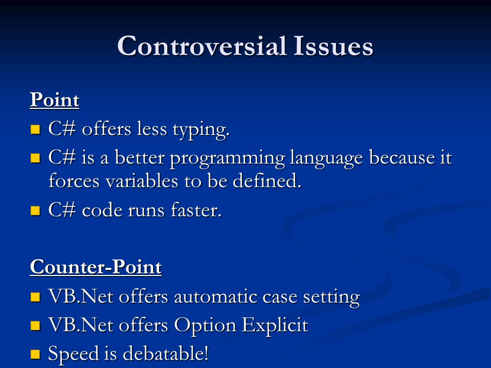 Controversial Issues Point C# offers less typing. C# offers less typing. C# is a better programming language because it forces variables to be defined
