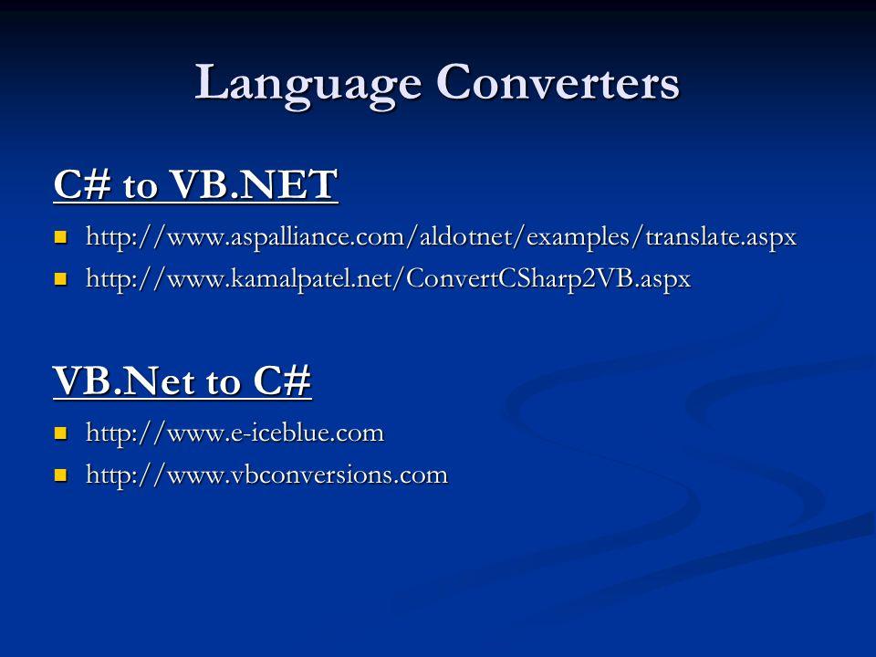 Language Converters C# to VB.NET http://www.aspalliance.com/aldotnet/examples/translate.aspx http://www.aspalliance.com/aldotnet/examples/translate.as