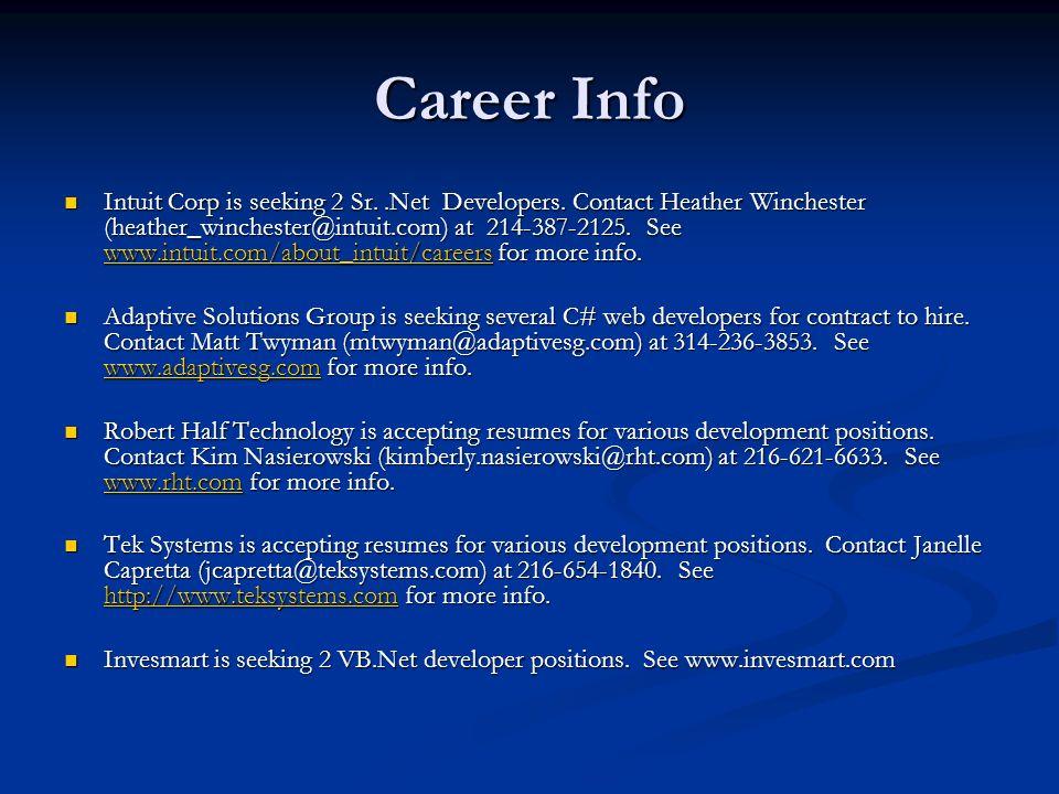 Career Info Intuit Corp is seeking 2 Sr..Net Developers. Contact Heather Winchester (heather_winchester@intuit.com) at 214-387-2125. See www.intuit.co