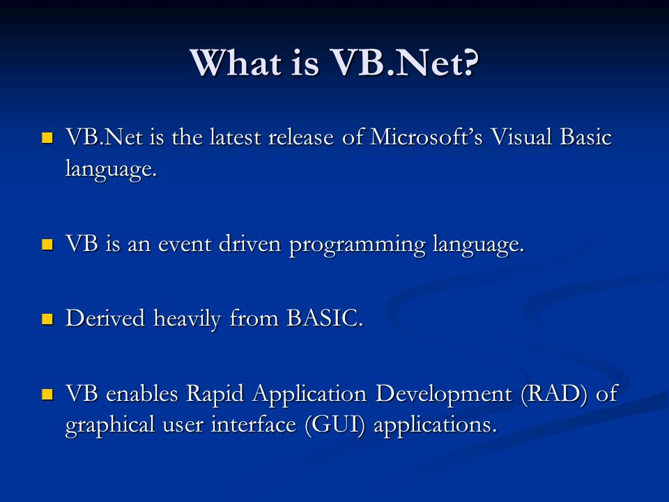 What is VB.Net? VB.Net is the latest release of Microsofts Visual Basic language. VB.Net is the latest release of Microsofts Visual Basic language. VB