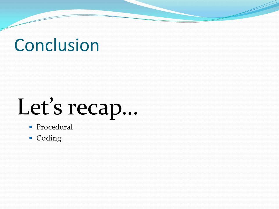 Conclusion Lets recap… Procedural Coding