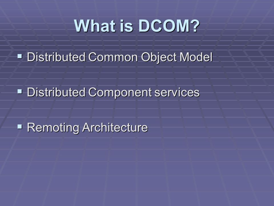 What is DCOM? Distributed Common Object Model Distributed Common Object Model Distributed Component services Distributed Component services Remoting A