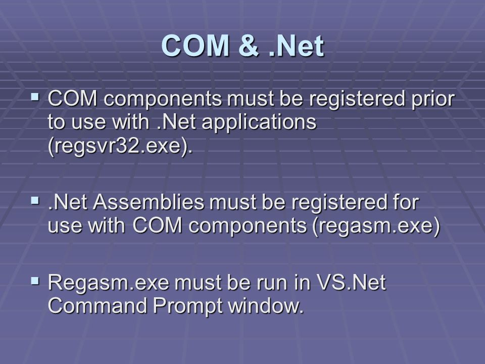 COM &.Net COM components must be registered prior to use with.Net applications (regsvr32.exe).