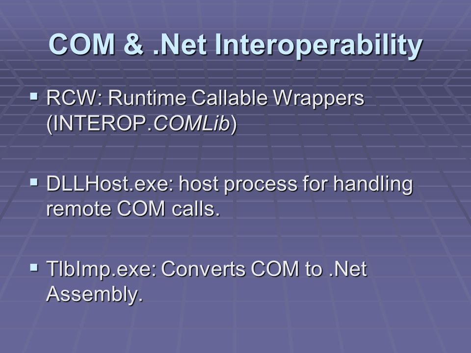 COM &.Net Interoperability RCW: Runtime Callable Wrappers (INTEROP.COMLib) RCW: Runtime Callable Wrappers (INTEROP.COMLib) DLLHost.exe: host process f