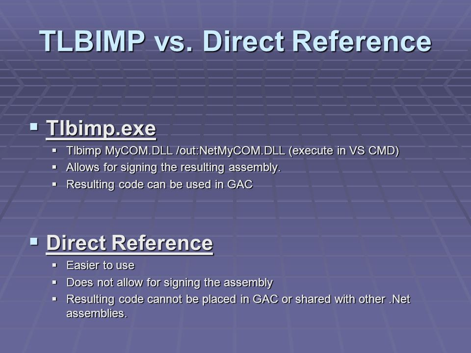 TLBIMP vs. Direct Reference Tlbimp.exe Tlbimp.exe Tlbimp MyCOM.DLL /out:NetMyCOM.DLL (execute in VS CMD) Tlbimp MyCOM.DLL /out:NetMyCOM.DLL (execute i