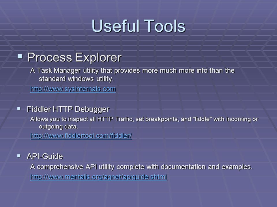 Useful Tools Process Explorer Process Explorer A Task Manager utility that provides more much more info than the standard windows utility. http://www.