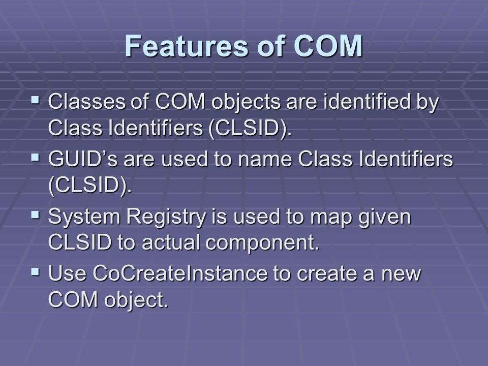 Features of COM Classes of COM objects are identified by Class Identifiers (CLSID). Classes of COM objects are identified by Class Identifiers (CLSID)
