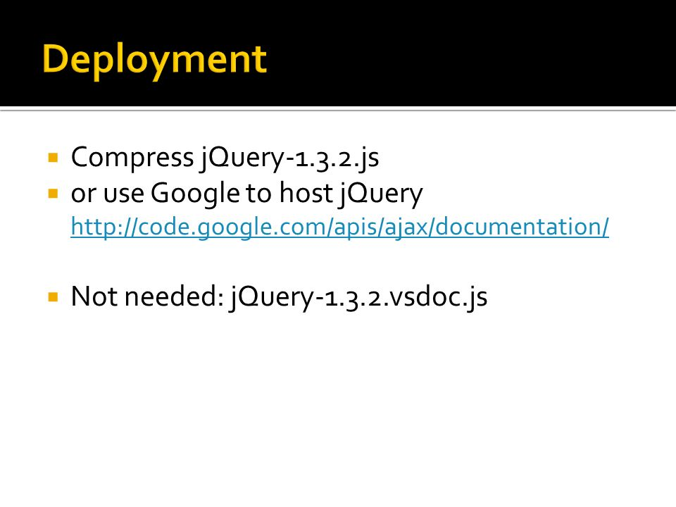 Compress jQuery js or use Google to host jQuery     Not needed: jQuery vsdoc.js