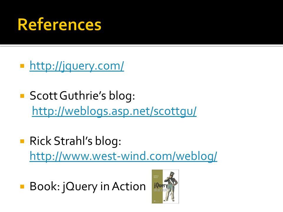 http://jquery.com/ Scott Guthries blog: http://weblogs.asp.net/scottgu/http://weblogs.asp.net/scottgu/ Rick Strahls blog: http://www.west-wind.com/web