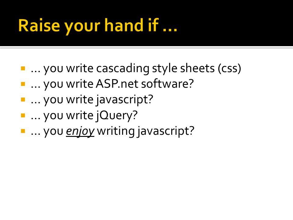 … you write cascading style sheets (css) … you write ASP.net software? … you write javascript? … you write jQuery? … you enjoy writing javascript?
