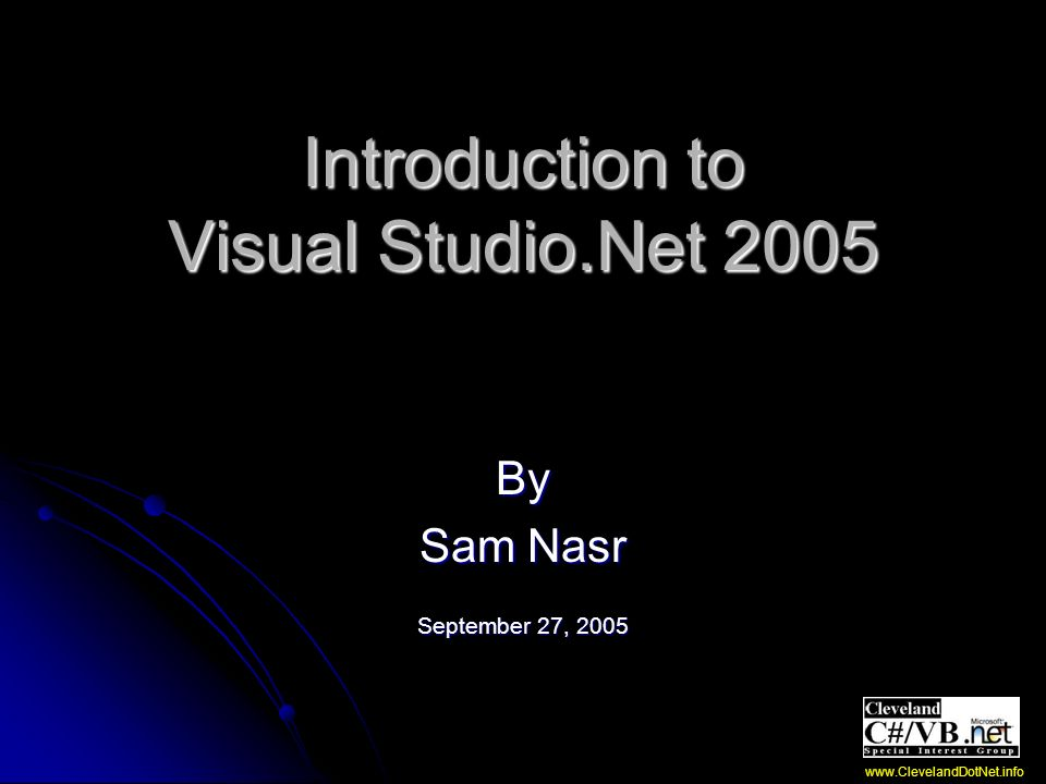 Agenda Introduction Introduction Overview of VS.Net 2005 Overview of VS.Net 2005 Examples Examples Q&A Q&A Announcements Announcements Survey and raffle Survey and raffle