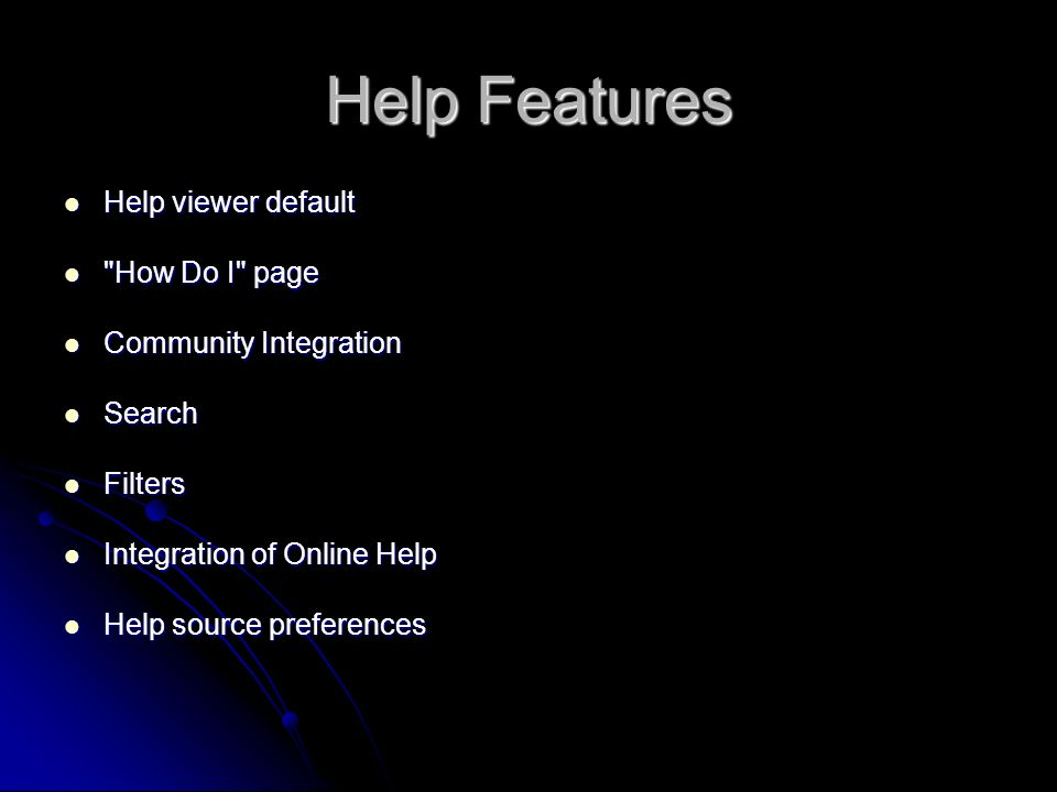 Help Features Help viewer default Help viewer default How Do I page How Do I page Community Integration Community Integration Search Search Filters Filters Integration of Online Help Integration of Online Help Help source preferences Help source preferences