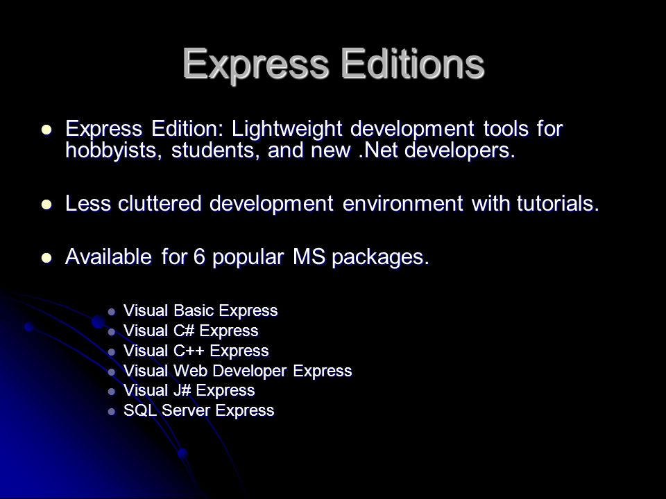 Express Editions Express Edition: Lightweight development tools for hobbyists, students, and new.Net developers.