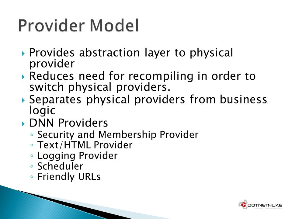 Provides abstraction layer to physical provider Reduces need for recompiling in order to switch physical providers. Separates physical providers from