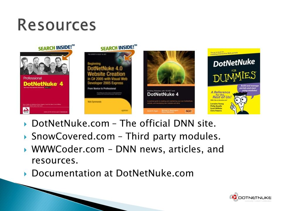 DotNetNuke.com – The official DNN site. SnowCovered.com – Third party modules.