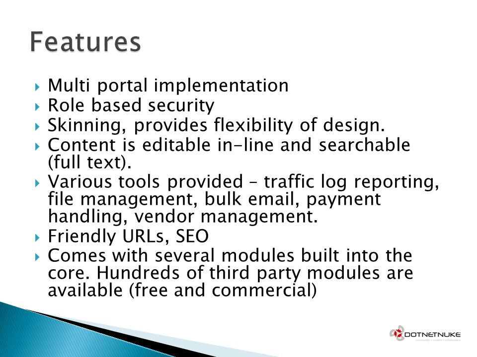 Multi portal implementation Role based security Skinning, provides flexibility of design. Content is editable in-line and searchable (full text). Vari