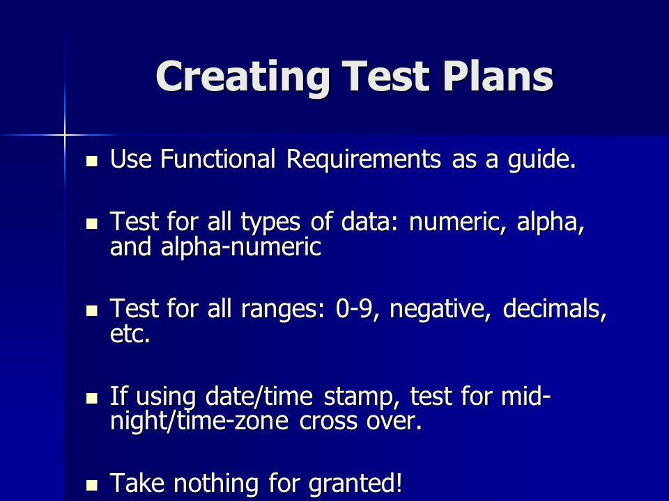 Creating Test Plans Use Functional Requirements as a guide.