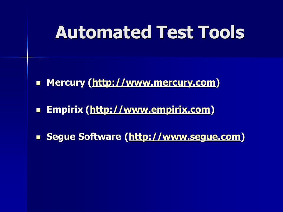Automated Test Tools Mercury (http://www.mercury.com) Mercury (http://www.mercury.com)http://www.mercury.com Empirix (http://www.empirix.com) Empirix (http://www.empirix.com)http://www.empirix.com Segue Software (http://www.segue.com) Segue Software (http://www.segue.com)http://www.segue.com