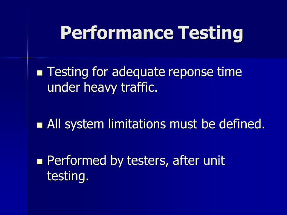 Performance Testing Testing for adequate reponse time under heavy traffic.