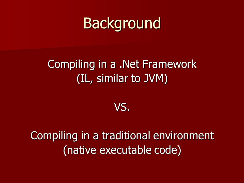 Background Compiling in a.Net Framework (IL, similar to JVM) VS. Compiling in a traditional environment (native executable code)