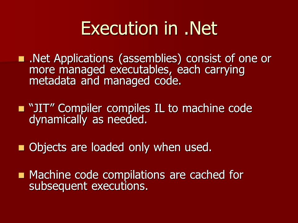 Execution in.Net.Net Applications (assemblies) consist of one or more managed executables, each carrying metadata and managed code..Net Applications (