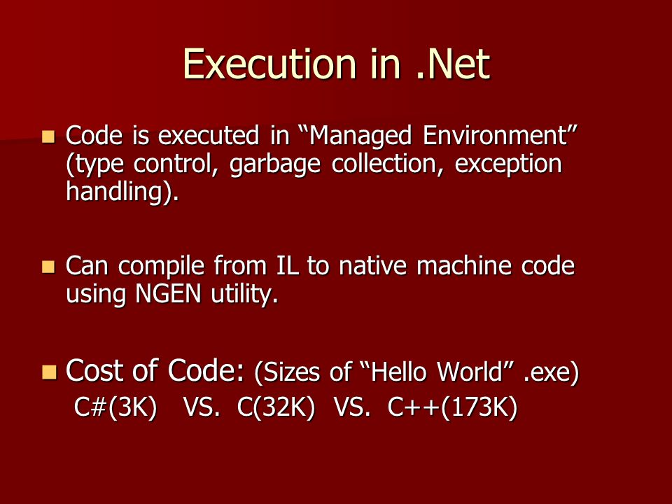 Execution in.Net Code is executed in Managed Environment (type control, garbage collection, exception handling). Code is executed in Managed Environme