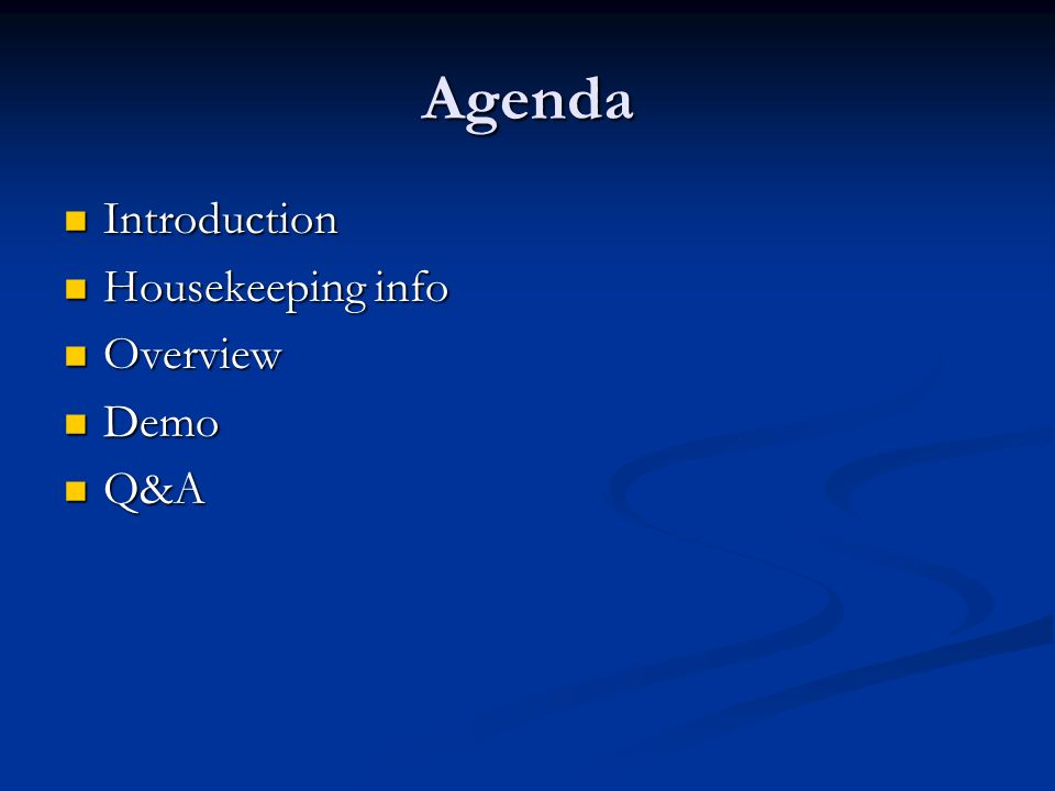 Agenda Introduction Introduction Housekeeping info Housekeeping info Overview Overview Demo Demo Q&A Q&A