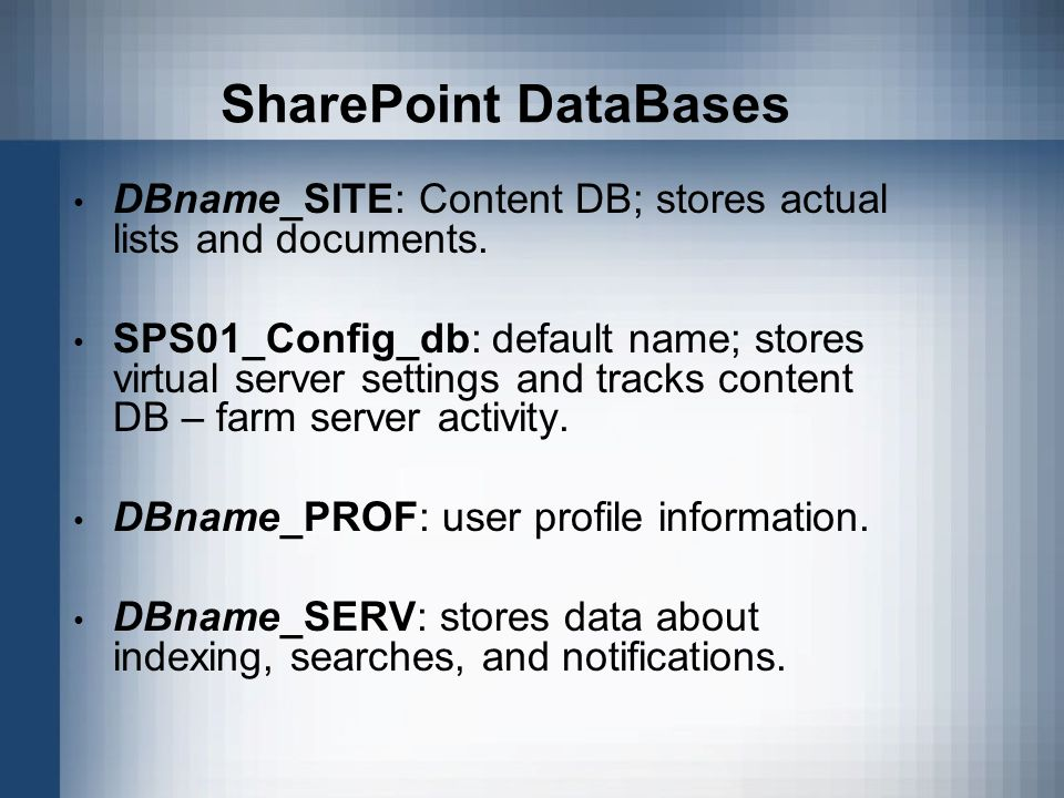 SharePoint DataBases DBname_SITE: Content DB; stores actual lists and documents.
