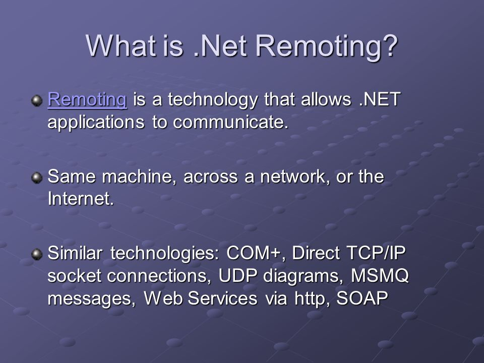 What is.Net Remoting. RemotingRemoting is a technology that allows.NET applications to communicate.