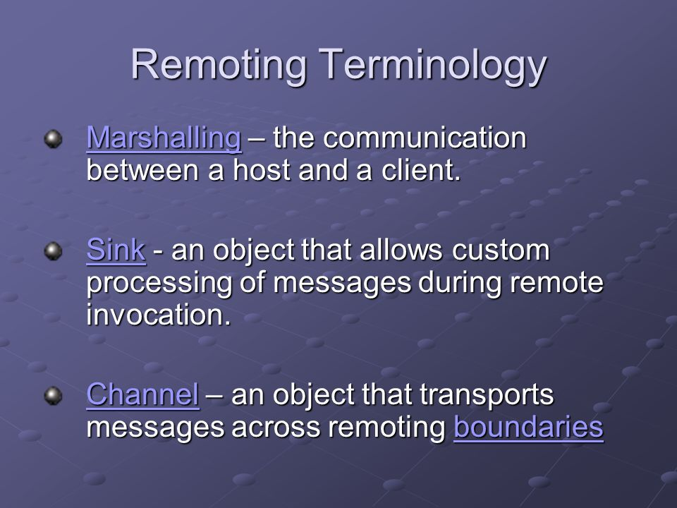 Remoting Terminology MarshallingMarshalling – the communication between a host and a client.