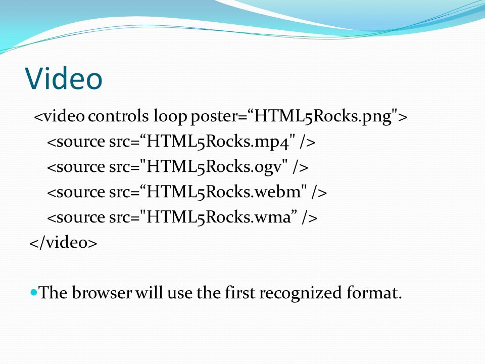 Video The browser will use the first recognized format.