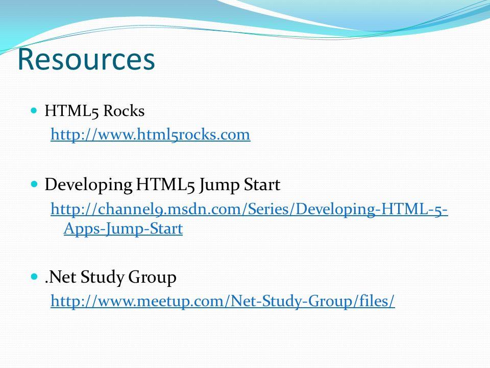 Resources HTML5 Rocks http://www.html5rocks.com Developing HTML5 Jump Start http://channel9.msdn.com/Series/Developing-HTML-5- Apps-Jump-Start.Net Stu