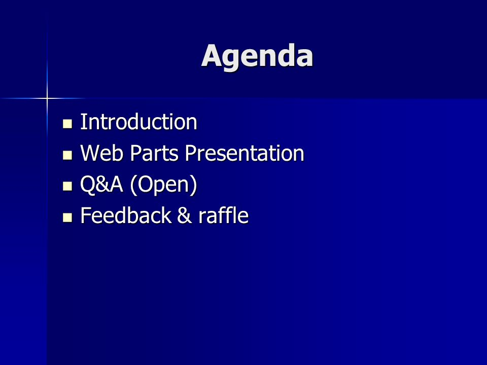 Agenda Introduction Introduction Web Parts Presentation Web Parts Presentation Q&A (Open) Q&A (Open) Feedback & raffle Feedback & raffle