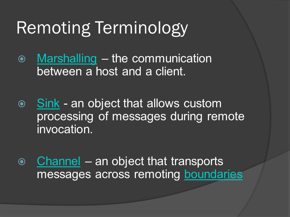 Remoting Terminology Marshalling – the communication between a host and a client.