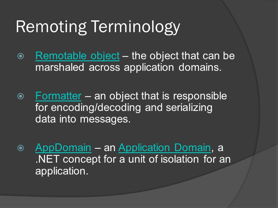 Remoting Terminology Remotable object – the object that can be marshaled across application domains.