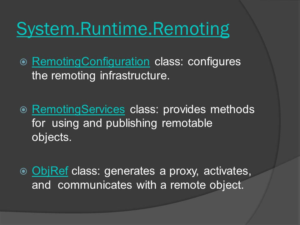 System.Runtime.Remoting RemotingConfiguration class: configures the remoting infrastructure.