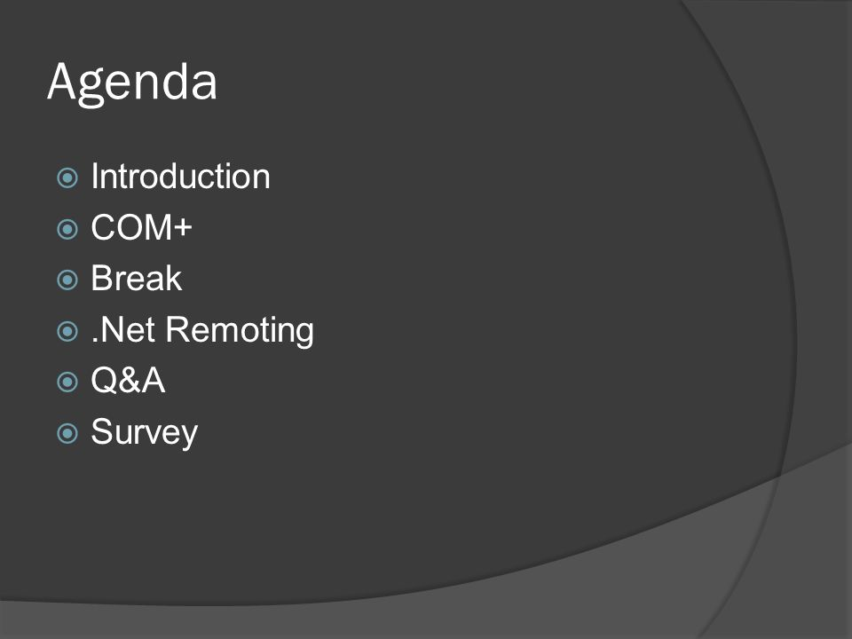 Agenda Introduction COM+ Break.Net Remoting Q&A Survey