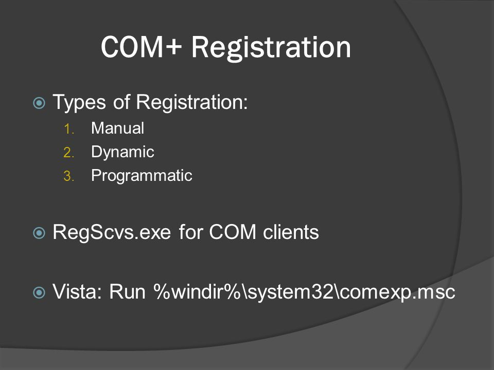COM+ Registration Types of Registration: 1. Manual 2.
