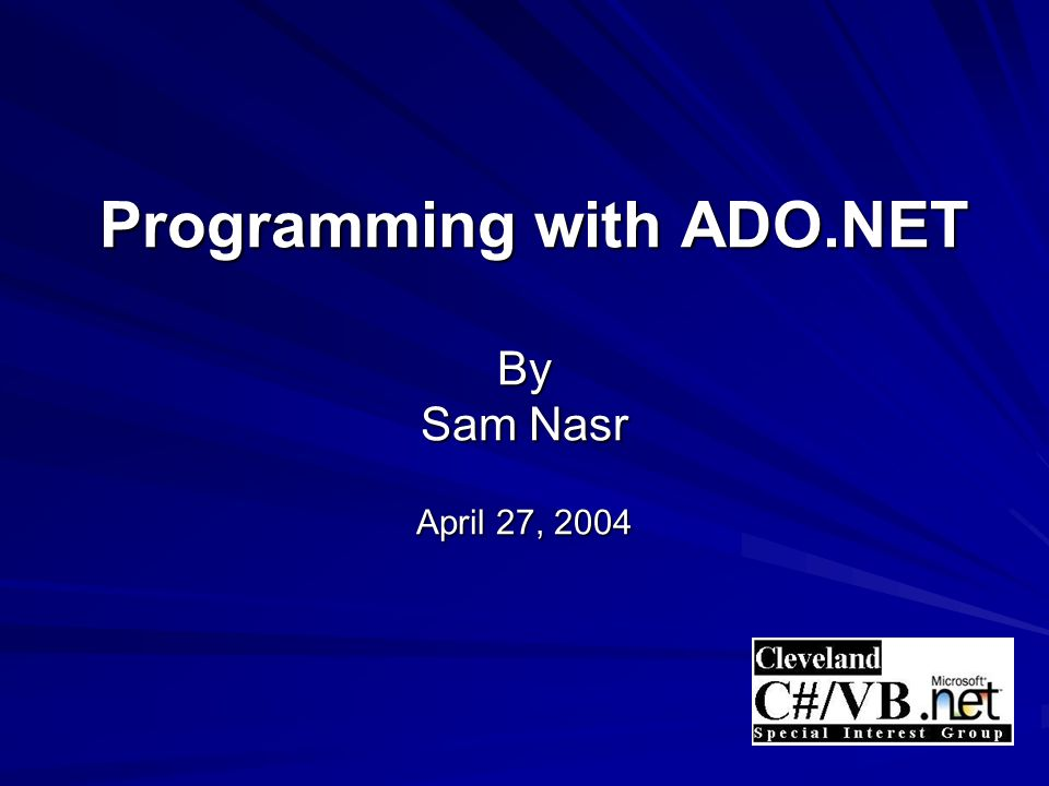 Programming with ADO.NET By Sam Nasr April 27, 2004 Programming with ADO.NET By Sam Nasr April 27, 2004