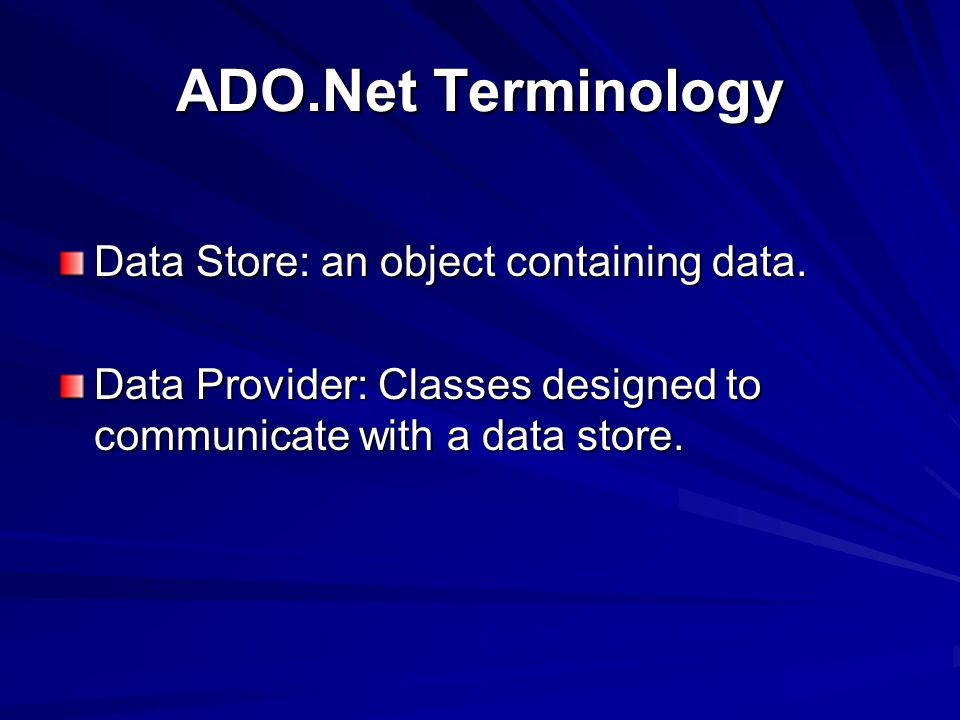 ADO.Net Terminology Data Store: an object containing data.