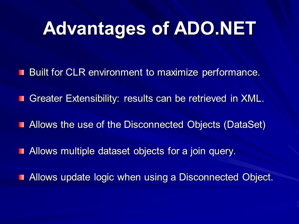 Advantages of ADO.NET Built for CLR environment to maximize performance.