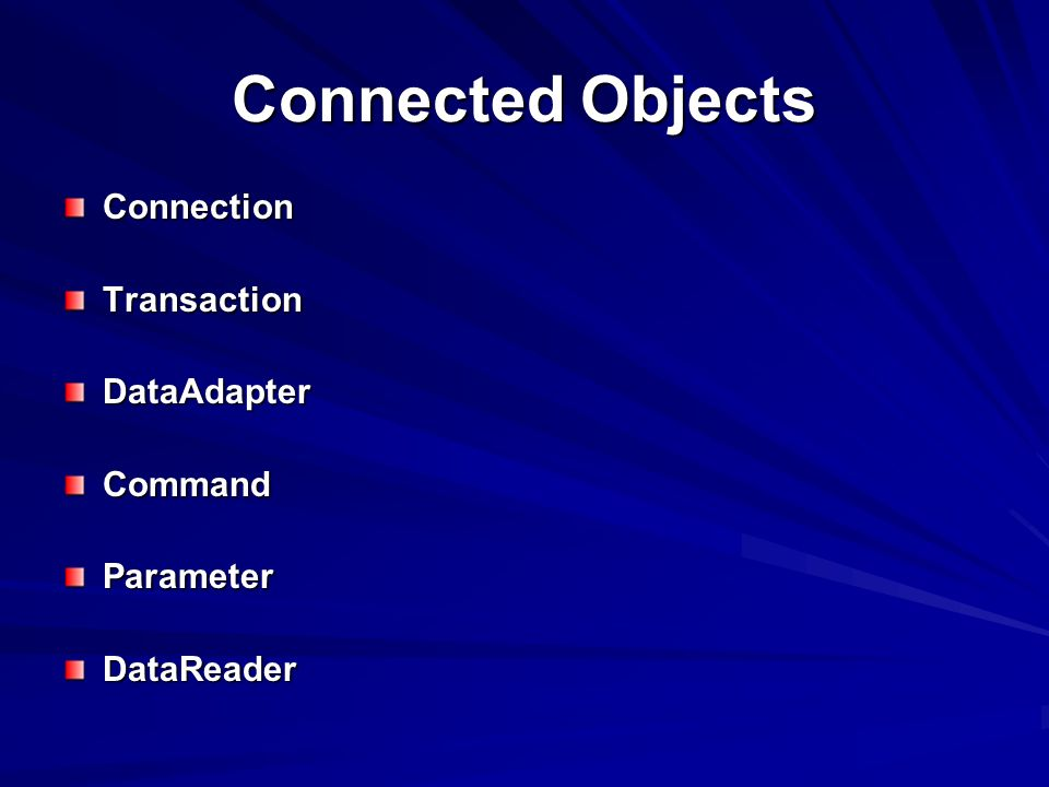 Connected Objects ConnectionTransactionDataAdapterCommandParameterDataReader
