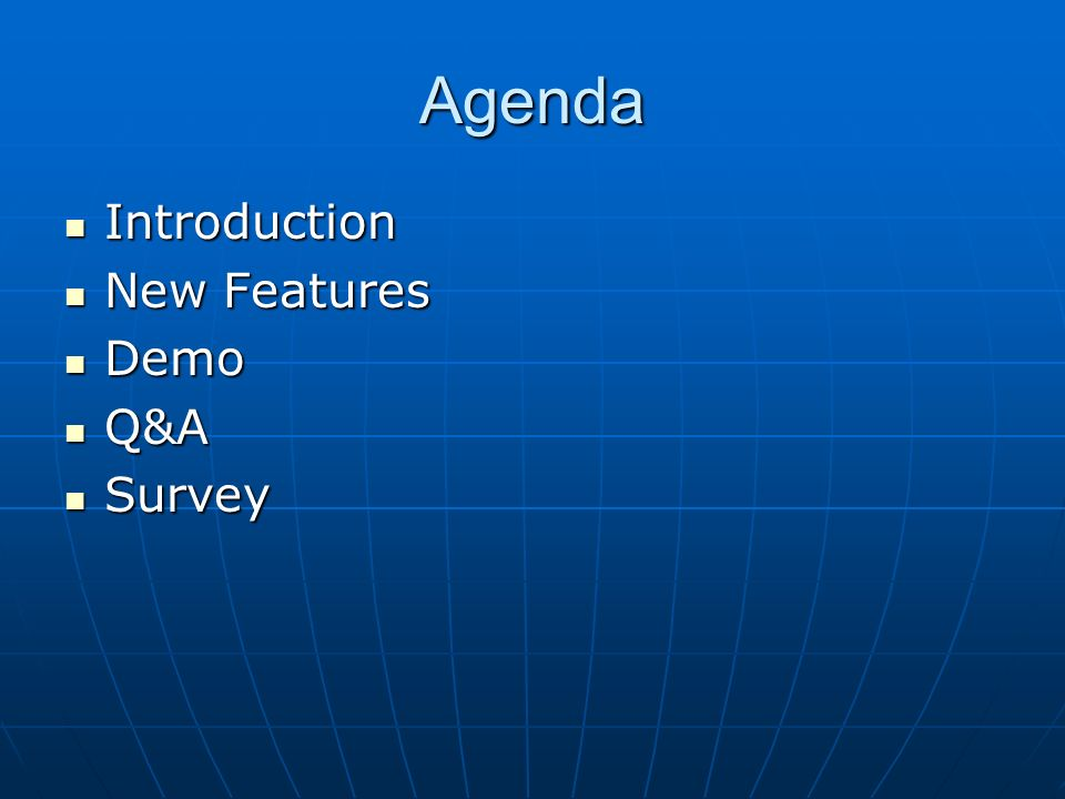 Agenda Introduction Introduction New Features New Features Demo Demo Q&A Q&A Survey Survey